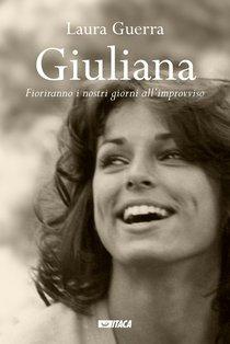 Giuliana: Fioriranno i nostri giorni all'improvviso. Laura Guerra | Libro | Itacalibri