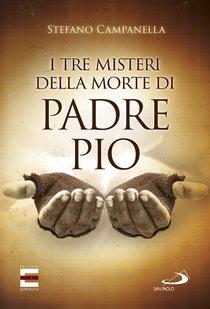 I tre misteri della morte di padre Pio - Stefano Campanella | Libro | Itacalibri