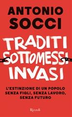 Traditi sottomessi invasi : L'estinzione di un popolo senza figli, senza lavoro, senza futuro. Antonio Socci | Libro | Itacalibri