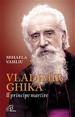 Vladimir Ghika: Il principe martire. Mihaela Vasiliu | Libro | Itacalibri