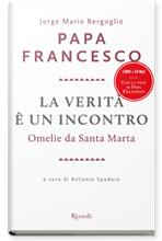 La verità è un incontro: Omelie da Santa Marta. Papa Francesco (Jorge Mario Bergoglio) | Libro | Itacalibri
