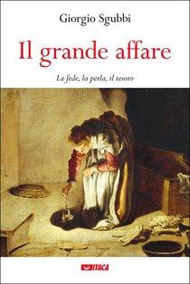Il grande affare: La fede, la perla, il tesoro. Giorgio Sgubbi | Libro | Itacalibri