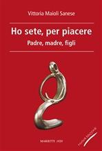 Ho sete, per piacere: Padre madre figli. Vittoria Maioli Sanese | Libro | Itacalibri