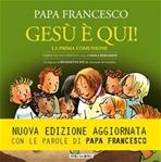 Gesù è qui! La prima comunione: I miracoli eucaristici. Papa Francesco (Jorge Mario Bergoglio) | Libro | Itacalibri