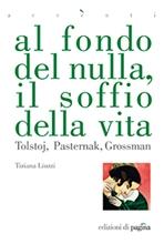 Al fondo del nulla, il soffio della vita: Tolstoj, Pasternak, Grossman. Tiziana Liuzzi | Libro | Itacalibri