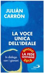 La voce unica dell'Ideale: In dialogo con i giovani. Julián Carrón | Libro | Itacalibri
