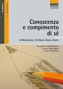 Conoscenza e compimento di sé: Formazione interdisciplinare in Matematica, Scrittura, Storia, Dante. AA.VV. | Libro | Itacalibri