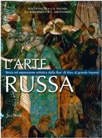 L'arte russa: Storia ed espressione artistica dalla Rus' di Kiev al grande Impero. AA.VV. | Libro | Itacalibri
