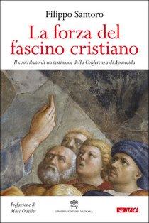 La forza del fascino cristiano: Il contributo di un testimone della Conferenza di Aparecida. Filippo Santoro | eBook | Itacalibri
