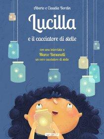 Lucilla  e il cacciatore di stelle - Claudia Bordin, Alberto Bordin | Libro | Itacalibri