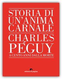 Storia di un'anima carnale: Charles Péguy, a cento anni dalla morte. Pigi Colognesi | Libro | Itacalibri