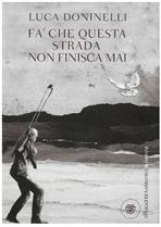 Fa' che questa strada non finisca mai: Un'apologia di Giuda. Luca Doninelli | Libro | Itacalibri