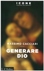 Generare Dio - Massimo Cacciari | Libro | Itacalibri