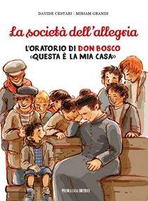 La società dell'allegria: L'oratorio di don Bosco «Questa è la mia casa». Davide Cestari, Miriam Grandi | Libro | Itacalibri