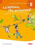 Alla scoperta del mondo 5. La lettura, che avventura!: Sussidiario dei linguaggi per la quinta classe. AA.VV. | Libro | Itacalibri