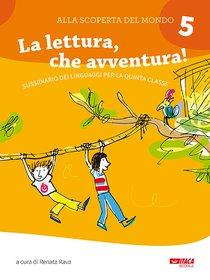 Alla scoperta del mondo 5. La lettura, che avventura!: Sussidiario dei linguaggi per la quinta classe. AA.VV.   Libro   Itacalibri