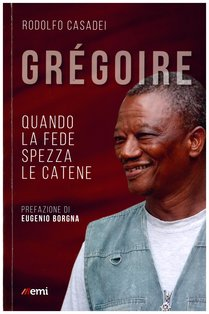 Gregoire: Quando la fede spezza le catene. Rodolfo Casadei | Libro | Itacalibri