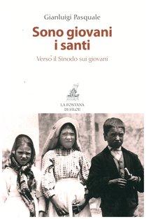 Sono giovani i santi: Verso il Sinodo sui giovani. Gianluigi Pasquale | Libro | Itacalibri