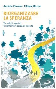 Riorganizzare la speranza: Tra adulti inquieti e bambini in cerca di ascolto. Filippo Mittino, Antonio Ferrara | Libro | Itacalibri