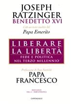 Liberare la libertà: Fede e politica nel terzo millennio. Benedetto XVI | Libro | Itacalibri