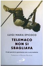 Telemaco non si sbagliava: O del perché la giovinezza non è una malattia. Luigi Maria Epicoco | Libro | Itacalibri