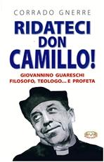 Ridateci don Camillo!: Giovanni Guareschi filosofo, teologo e... profeta. Corrado Gnerre | Libro | Itacalibri