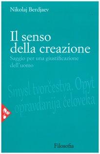 Il senso della creazione: Saggio per una giustificazione dell'uomo. Nikolaj Berdjaev | Libro | Itacalibri