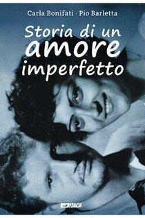 Storia di un amore imperfetto - Carla Bonifati, Pio Barletta | Libro | Itacalibri