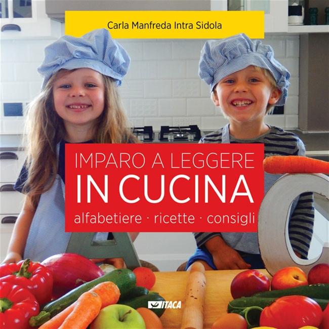 Imparo a leggere in cucina: Alfabetiere, ricette, consigli. Carla ...