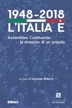 1948-2018. L'Italia è: Assemblea Costituente: la rinascita di un popolo. AA.VV. | Libro | Itacalibri