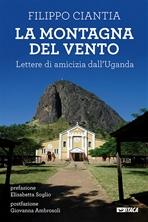La montagna del vento: Lettere di amicizia dall'Uganda. Filippo Ciantia | Libro | Itacalibri