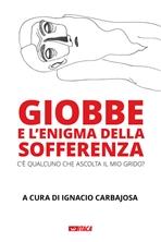 Giobbe e l'enigma della sofferenza: C'è qualcuno che ascolta il mio grido?. AA.VV. | Libro | Itacalibri
