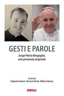 Gesti e parole: Jorge Mario Bergoglio, una presenza originale. AA.VV. | Libro | Itacalibri