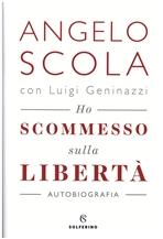 Ho scommesso sulla libertà - Luigi Geninazzi, Angelo Scola | Libro | Itacalibri