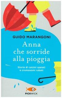 Anna che sorride alla pioggia: Storia di calzini spaiati e cromosomi rubati. Guido Marangoni | Libro | Itacalibri