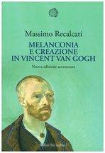 Melanconia e creazione in Vincent Van Gogh - Massimo Recalcati   Libro   Itacalibri