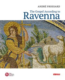 The Gospel According to Ravenna - André Frossard | Libro | Itacalibri