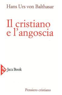 Il cristiano e l'angoscia - Hans Urs von Balthasar | Libro | Itacalibri