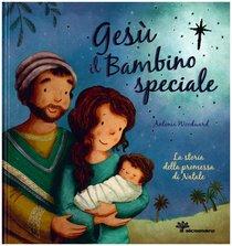 Gesù il bambino speciale: La storia della promessa di Natale. Antonia Woodward | Libro | Itacalibri