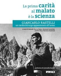 La prima carità al malato è la scienza: Giancarlo Rastelli, un cardiochirurgo appassionato all'uomo. AA.VV. | Libro | Itacalibri