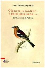 Gli uccelli cantano, i pesci ascoltano...: Sant'Antonio di Padova. Jan Dobraczynski | Libro | Itacalibri