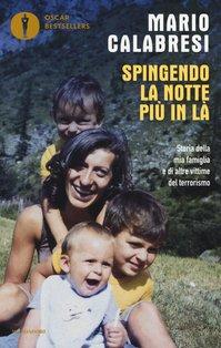 Spingendo la notte più in là: Storia della mia famiglia e di altre vittime del terrorismo. Mario Calabresi | Libro | Itacalibri