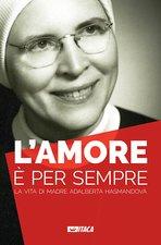 L'amore è per sempre: La vita di madre Adalberta Hasmandová | Libro | Itacalibri