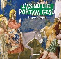 L'asino che portava Gesù - Roberto Filippetti | Libro | Itacalibri