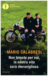 Non temete per noi, la nostra vita sarà meravigliosa - Mario Calabresi | Libro | Itacalibri