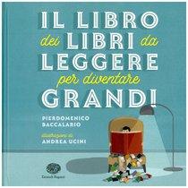 Il libro dei libri da leggere per diventare grandi - Pierdomenico Baccalario | Libro | Itacalibri