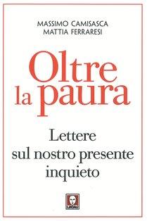 Oltre la paura: Lettere sul nostro presente inquieto. Massimo Camisasca, Mattia Ferraresi | Libro | Itacalibri
