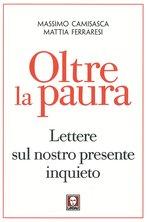 Oltre la paura: Lettere sul nostro presente inquieto. Mattia Ferraresi, Massimo Camisasca | Libro | Itacalibri