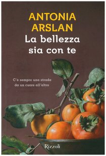 La bellezza sia con te - Antonia Arslan | Libro | Itacalibri