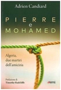 Pierre e Mohamed. Algeria, due martiri dell'amicizia - Adrien Candiard | Libro | Itacalibri